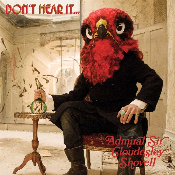 Admiral Sir Cloudesley Shovell: Don't Hear It...Fear It!