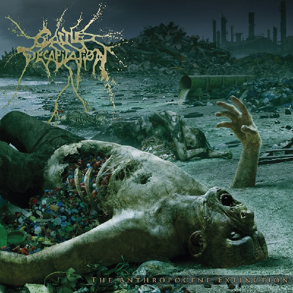 Cattle Decapitation: The Anthropocine Extinction