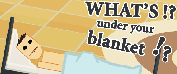 What's Under Your Blanket?!